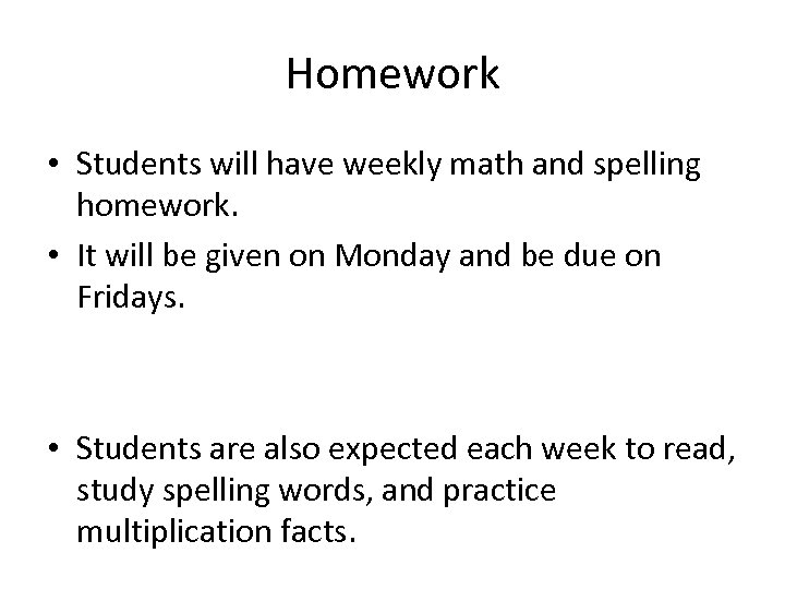 Homework • Students will have weekly math and spelling homework. • It will be