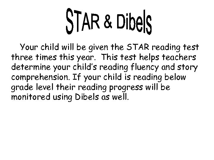 Your child will be given the STAR reading test three times this year. This
