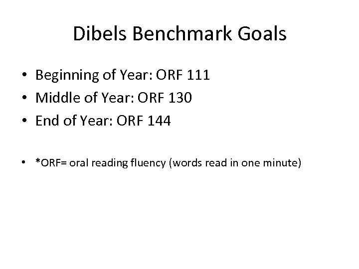 Dibels Benchmark Goals • Beginning of Year: ORF 111 • Middle of Year: ORF