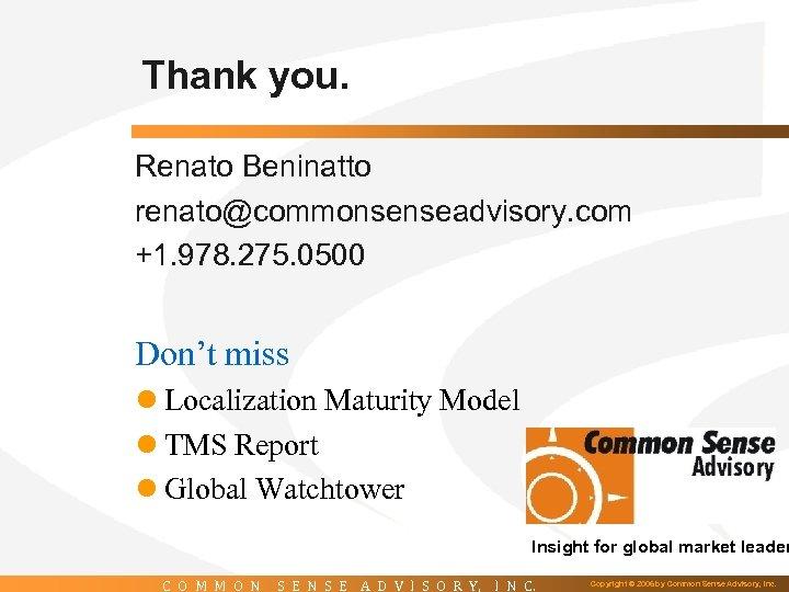 Thank you. Renato Beninatto renato@commonsenseadvisory. com +1. 978. 275. 0500 Don't miss l Localization