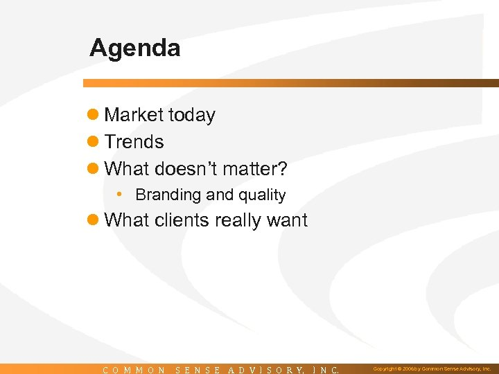 Agenda l Market today l Trends l What doesn't matter? • Branding and quality