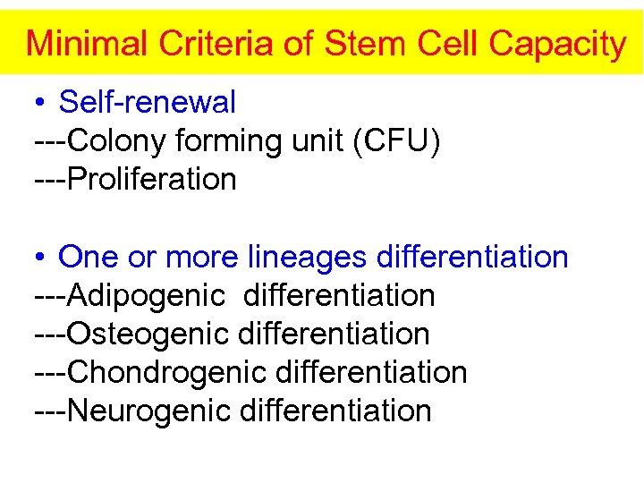 Minimal Criteria of Stem Cell Capacity • Self-renewal ---Colony forming unit (CFU) ---Proliferation •