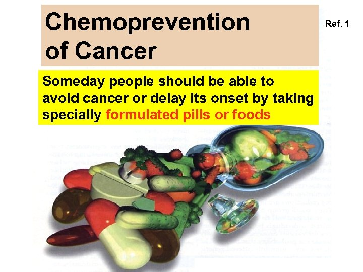 Chemoprevention of Cancer Someday people should be able to avoid cancer or delay its