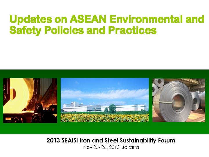 Updates on ASEAN Environmental and Safety Policies and Practices 2013 SEAISI Iron and Steel