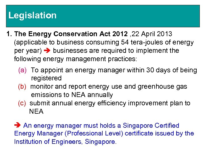 Legislation 1. The Energy Conservation Act 2012 , 22 April 2013 (applicable to business