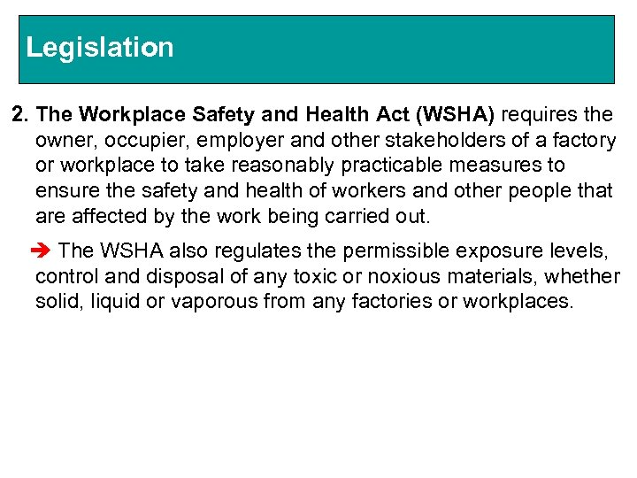 Legislation 2. The Workplace Safety and Health Act (WSHA) requires the owner, occupier, employer