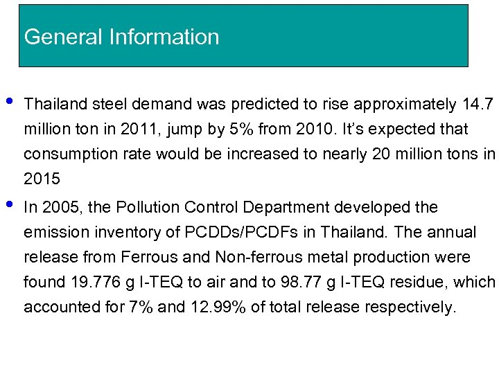 General Information • Thailand steel demand was predicted to rise approximately 14. 7 million