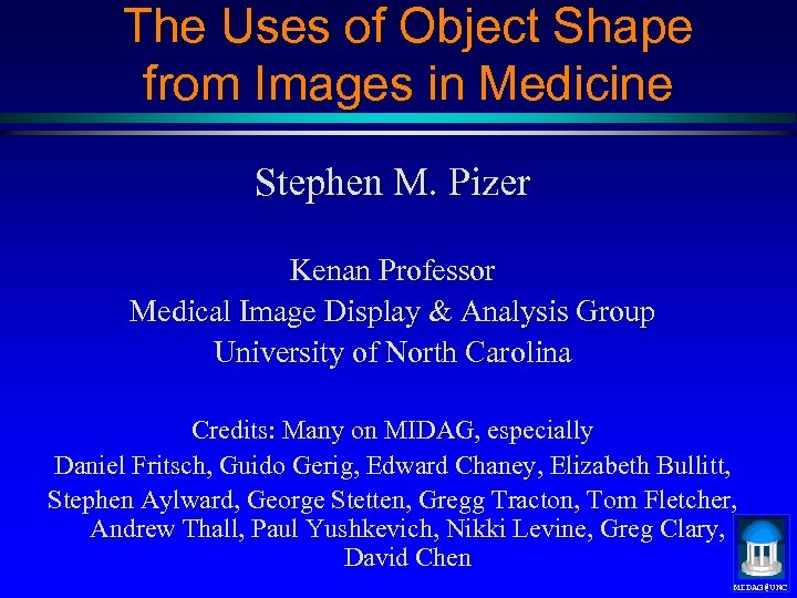 The Uses of Object Shape from Images in Medicine Stephen M. Pizer Kenan Professor