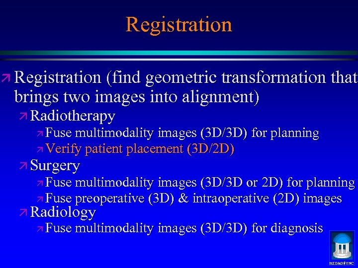 Registration ä Registration (find geometric transformation that brings two images into alignment) ä Radiotherapy