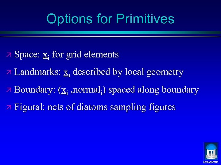 Options for Primitives ä Space: xi for grid elements ä Landmarks: xi described by