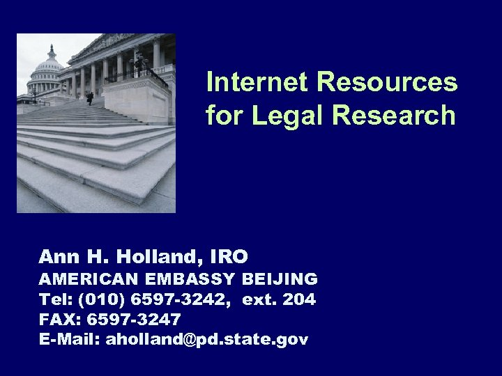 Internet Resources for Legal Research Ann H. Holland, IRO AMERICAN EMBASSY BEIJING Tel: (010)