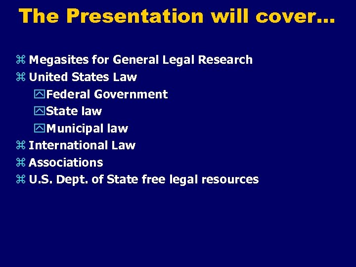 The Presentation will cover… z Megasites for General Legal Research z United States Law