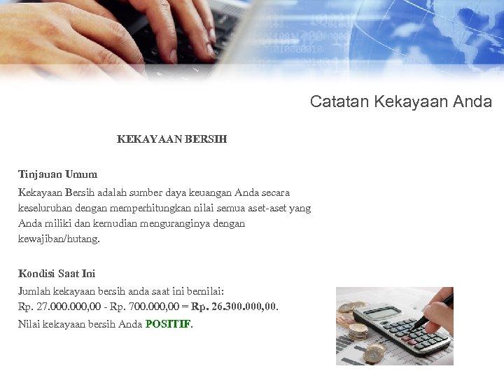 Catatan Kekayaan Anda KEKAYAAN BERSIH Tinjauan Umum Kekayaan Bersih adalah sumber daya keuangan Anda