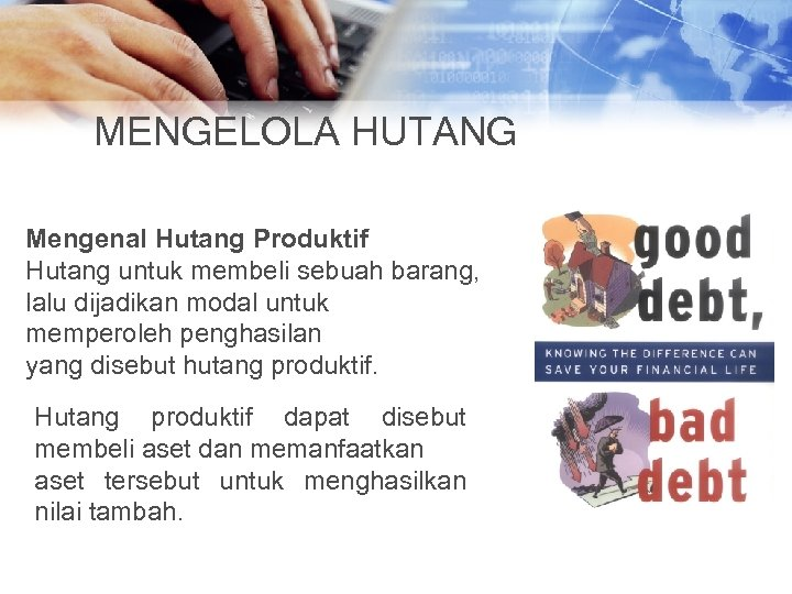 MENGELOLA HUTANG Mengenal Hutang Produktif Hutang untuk membeli sebuah barang, lalu dijadikan modal untuk