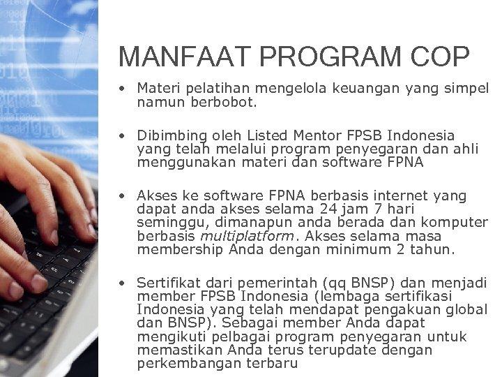 MANFAAT PROGRAM COP • Materi pelatihan mengelola keuangan yang simpel namun berbobot. • Dibimbing
