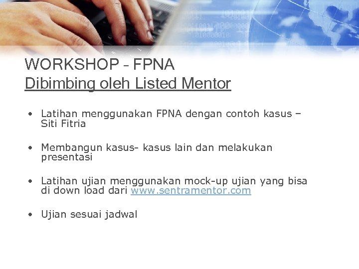 WORKSHOP – FPNA Dibimbing oleh Listed Mentor • Latihan menggunakan FPNA dengan contoh kasus