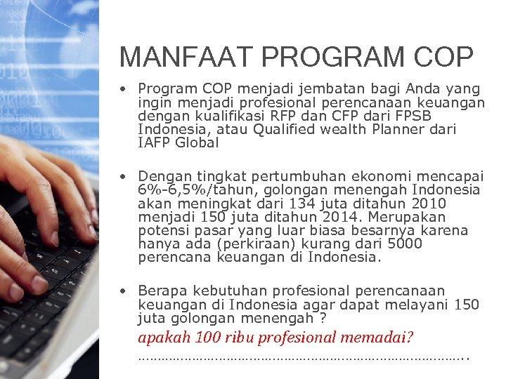 MANFAAT PROGRAM COP • Program COP menjadi jembatan bagi Anda yang ingin menjadi profesional