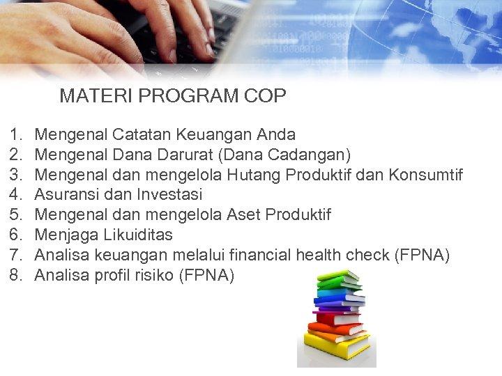 MATERI PROGRAM COP 1. 2. 3. 4. 5. 6. 7. 8. Mengenal Catatan Keuangan