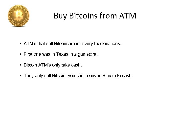 Buy Bitcoins from ATM • ATM's that sell Bitcoin are in a very few