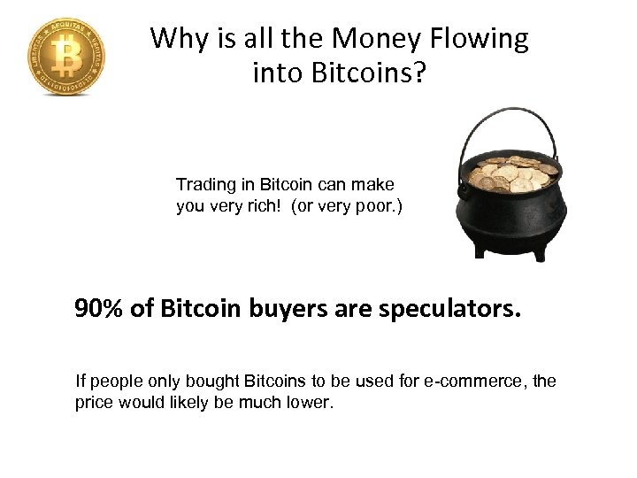 Why is all the Money Flowing into Bitcoins? Trading in Bitcoin can make you