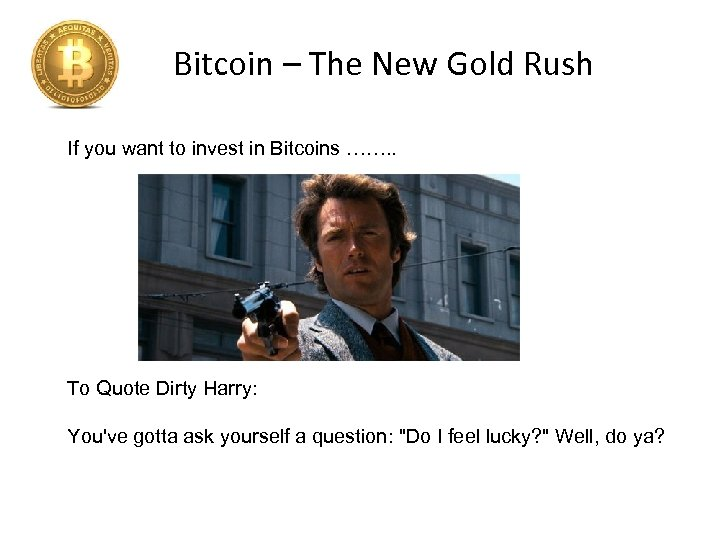 Bitcoin – The New Gold Rush If you want to invest in Bitcoins …….