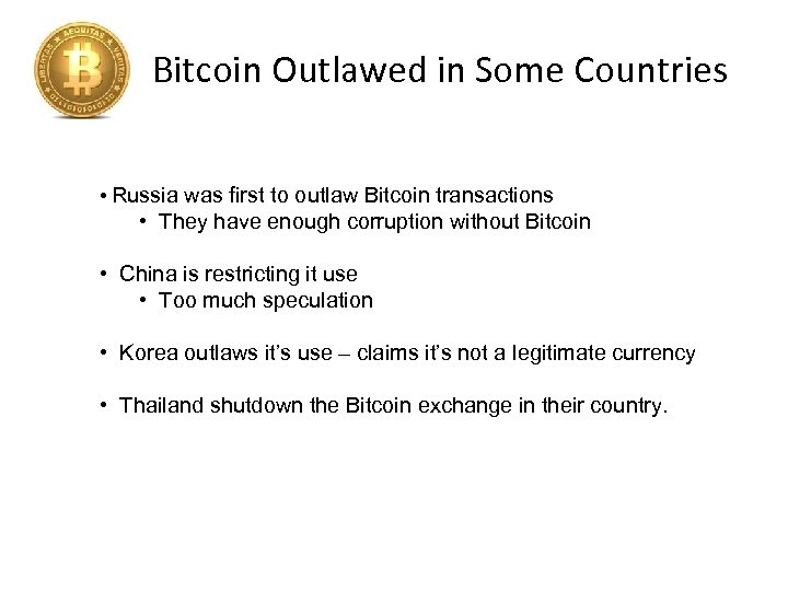 Bitcoin Outlawed in Some Countries • Russia was first to outlaw Bitcoin transactions •