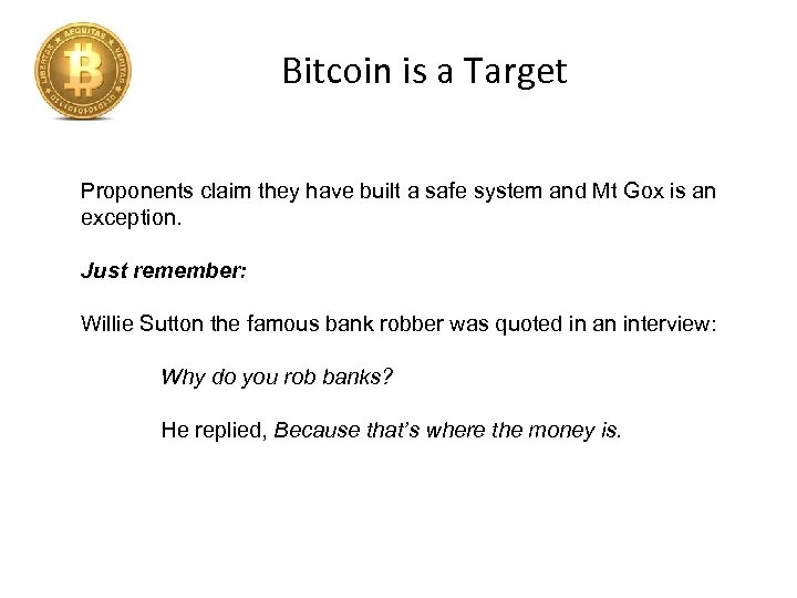 Bitcoin is a Target Proponents claim they have built a safe system and Mt