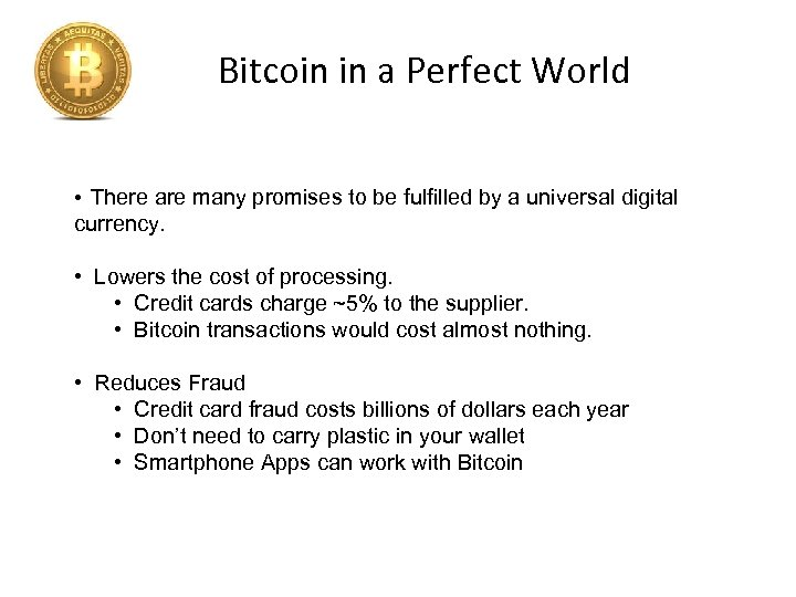 Bitcoin in a Perfect World • There are many promises to be fulfilled by