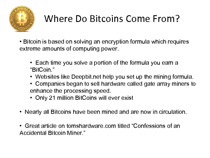 Where Do Bitcoins Come From? • Bitcoin is based on solving an encryption formula