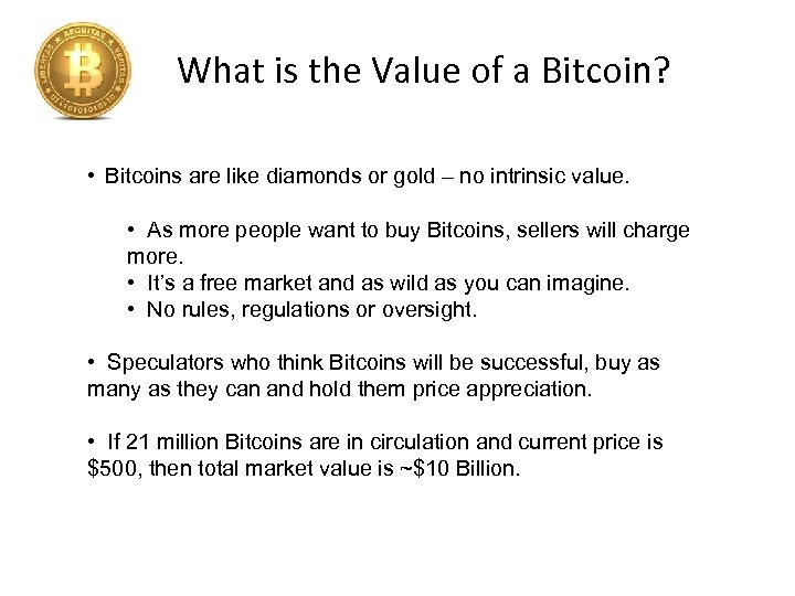 What is the Value of a Bitcoin? • Bitcoins are like diamonds or gold