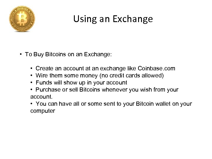 Using an Exchange • To Buy Bitcoins on an Exchange: • Create an account