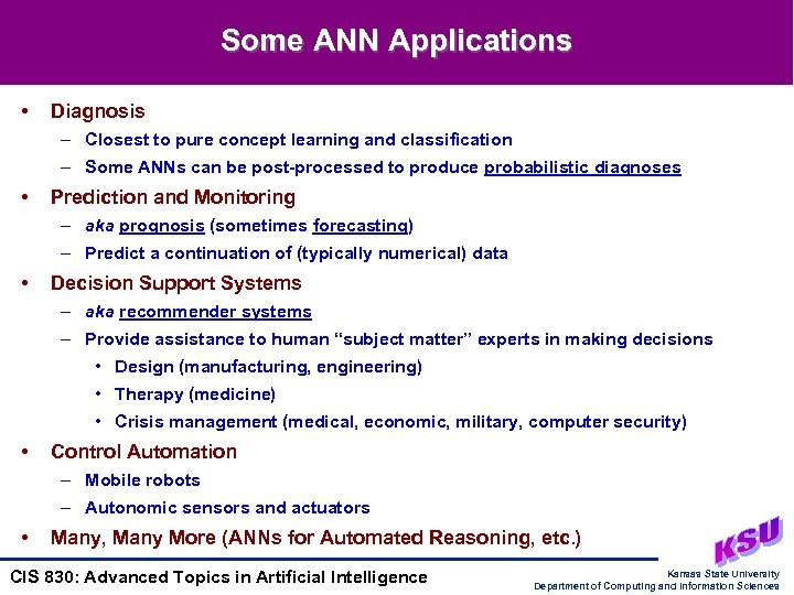 Some ANN Applications • Diagnosis – Closest to pure concept learning and classification –