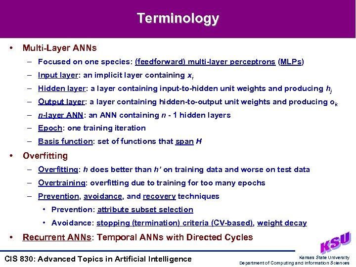 Terminology • Multi-Layer ANNs – Focused on one species: (feedforward) multi-layer perceptrons (MLPs) –