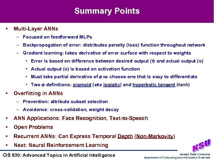 Summary Points • Multi-Layer ANNs – Focused on feedforward MLPs – Backpropagation of error: