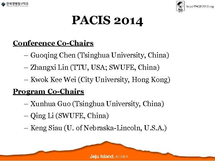 PACIS 2014 Conference Co-Chairs – Guoqing Chen (Tsinghua University, China) – Zhangxi Lin (TTU,