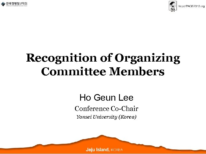 Recognition of Organizing Committee Members Ho Geun Lee Conference Co-Chair Yonsei University (Korea)