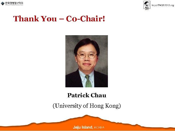Thank You – C 0 -Chair! Patrick Chau (University of Hong Kong)