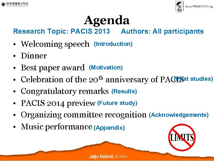 Agenda Research Topic: PACIS 2013 • • Authors: All participants Welcoming speech (Introduction) Dinner