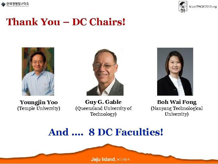 Thank You – DC Chairs! Youngjin Yoo Guy G. Gable Boh Wai Fong (Temple