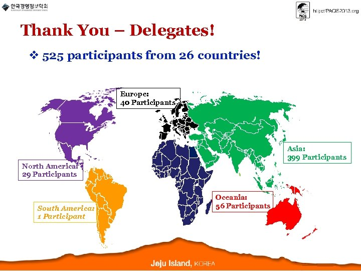 Thank You – Delegates! v 525 participants from 26 countries! Europe: 40 Participants Asia: