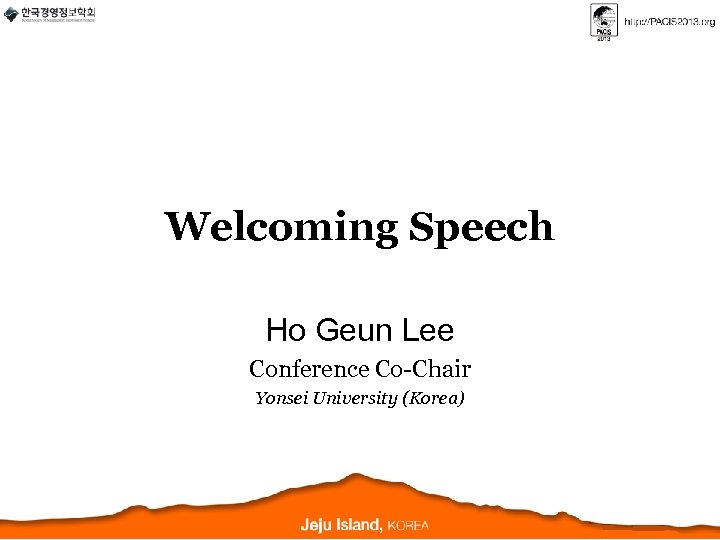 Welcoming Speech Ho Geun Lee Conference Co-Chair Yonsei University (Korea)