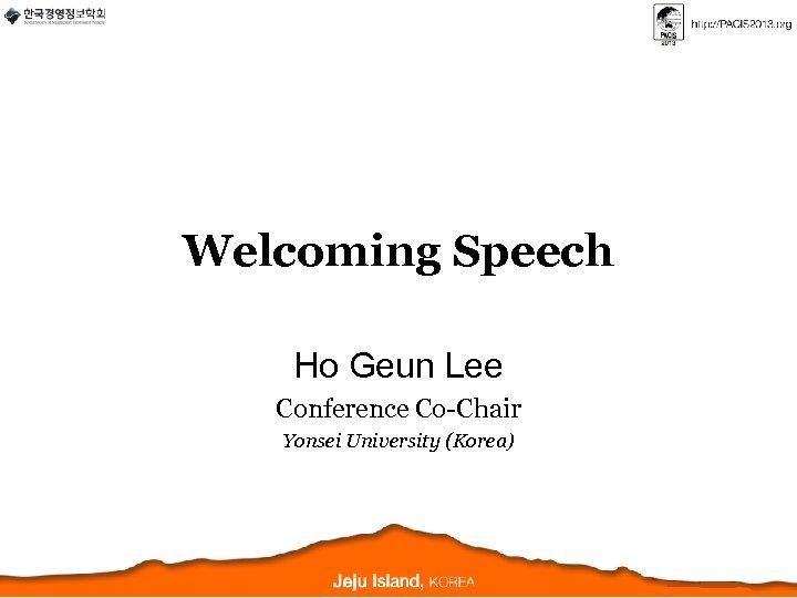 Welcoming Speech Ho Geun Lee Conference Co-Chair Yonsei University (Korea)