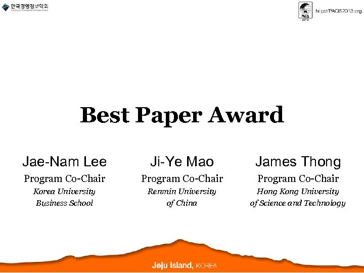 Best Paper Award Jae-Nam Lee Ji-Ye Mao James Thong Program Co-Chair Korea University Business