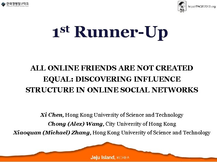 st 1 Runner-Up ALL ONLINE FRIENDS ARE NOT CREATED EQUAL: DISCOVERING INFLUENCE STRUCTURE IN
