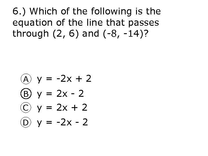 6. ) Which of the following is the equation of the line that passes