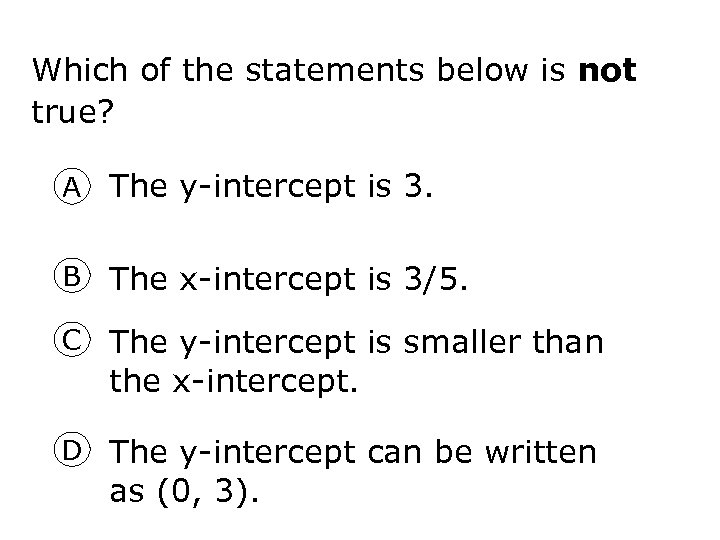 Which of the statements below is not true? A The y-intercept is 3. B