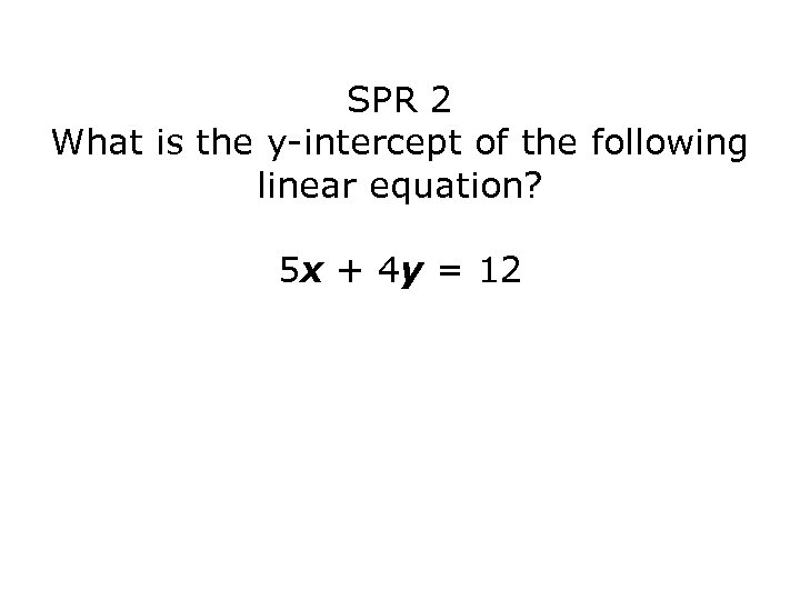 SPR 2 What is the y-intercept of the following linear equation? 5 x +