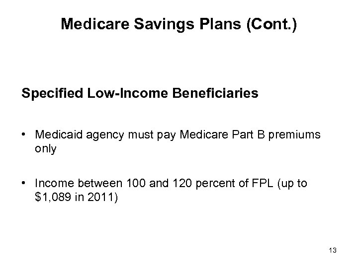 Medicare Savings Plans (Cont. ) Specified Low-Income Beneficiaries • Medicaid agency must pay Medicare