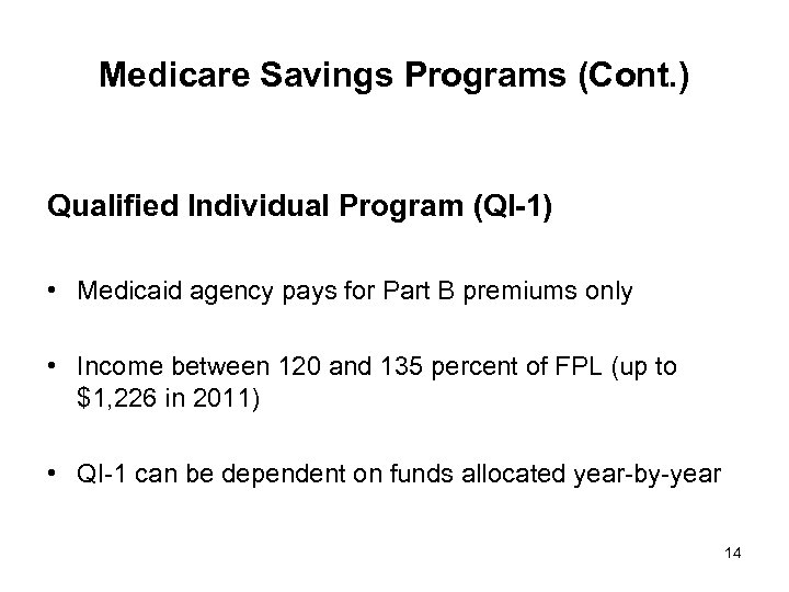 Medicare Savings Programs (Cont. ) Qualified Individual Program (QI-1) • Medicaid agency pays for
