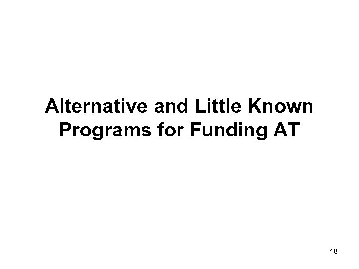 Alternative and Little Known Programs for Funding AT 18